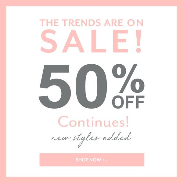 50% OFF Selected NEW Season Styles